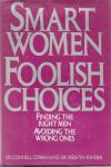Smart Women/Foolish Choices: Finding the Right Men Avoiding the Wrong