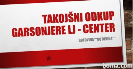 TAKOJŠNI ODKUP stanovanja, garsonjere, Ljubljana, Center